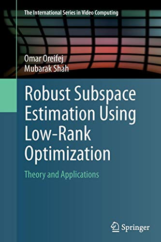 Robust Subspace Estimation Using Low-Rank Optimization: Theory and Applications (The International Series in Video Computing, Band 12) 12 Component Video