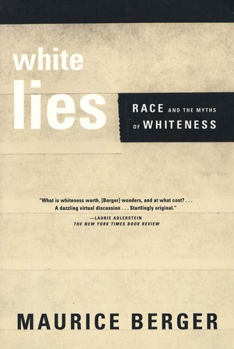 White Lies Race And The Myths Of Whiteness English Edition
