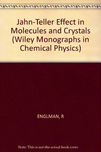 Jahn-Teller Effect in Molecules and Crystals (Wiley monographs in chemical physics)