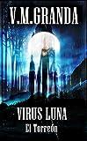 Virus Luna. El Torreón: Un virus. Millones de bestias hambrientas buscan alimento cada vez que la luna brilla. Un bosque,un torreón, un hombre solitario debe sobrevir sin comunicaciones ni  ayuda