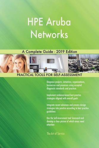 HPE Aruba Networks A Complete Guide - 2019 Edition (English Edition)