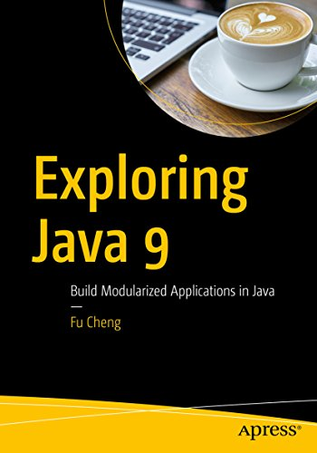Exploring Java 9: Build Modularized Applications in Java (English Edition)