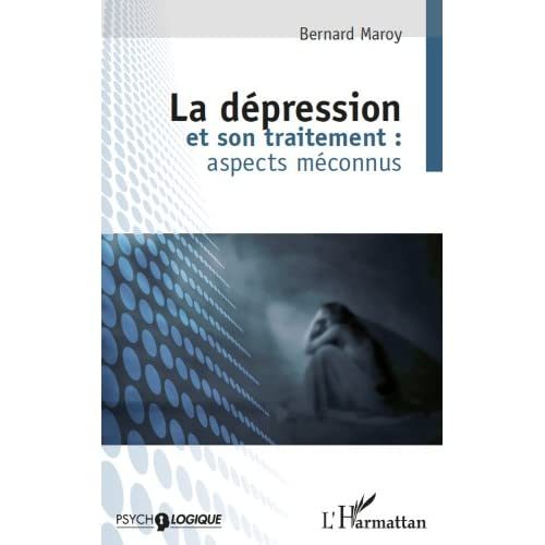 La dépression et son traitement : aspects méconnus: (2e édition) (Psychologiques)