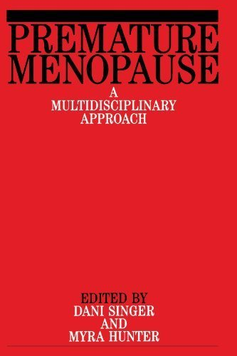 Premature Menopause: A Multidsciplinary Approach 1st edition by Singer, Dani, Hunter, Myra (2000) Paperback