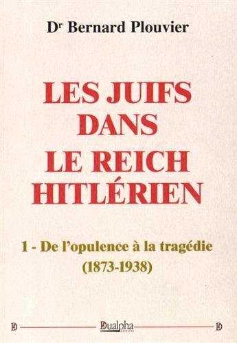 Les Juifs dans le Reich hitlrien : Tome 1, De l'opulence  la tragdie (1873-1938)