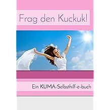 Frag den Kuckuk!: 25 Antworten auf spirituelle Fragen. Ein KUMA-Selbsthilfebuch.