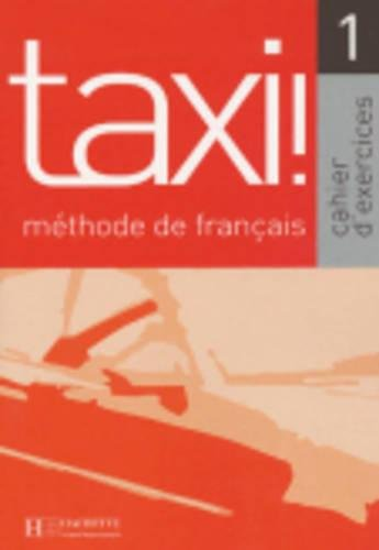 Taxi. Cahier d'exercices. Per le Scuole superiori: Taxi. Méthode De Français - Cahier D'exercices 1 (Fle)