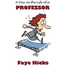 A Day in the Life of a Professor by Faye Hicks (2012-10-09)