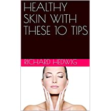 HEALTHY SKIN WITH THESE 10 TIPS (English Edition)