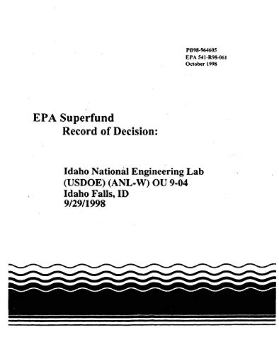 Superfund Record of Decision: Idaho National Engineering Lab (USDOE) (ANL-W) OU 9-04 Idaho Falls ID (9/29/1998) (English Edition)