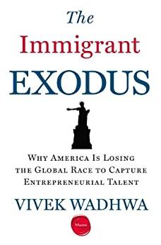 The Immigrant Exodus: Why America Is Losing the Global Race to Capture Entrepreneurial Talent par [Wadhwa, Vivek]