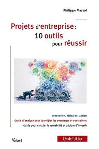 Projets d'Entreprise - 10 Outils pour Réussir par Philippe Massol