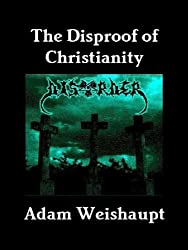 The Disproof of Christianity (The Anti-Christian Series Book 7)