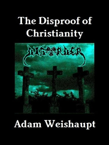 The Disproof of Christianity (The Anti-Christian Series Book 7) by [Weishaupt, Adam]