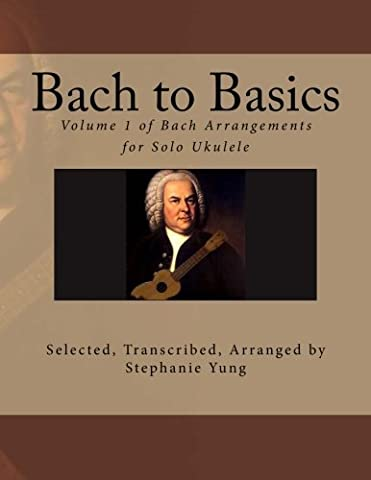Bach to Basics: Volume 1 of Bach Arrangements for Solo