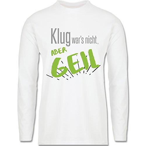 Sprüche - Klug wars nicht aber geil - Longsleeve / langärmeliges T-Shirt für Herren Weiß