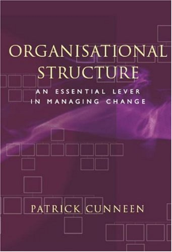Organisational Structure: An Essential Lever in Managing Change: Essential Lever in Managing Chance