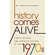 History Comes Alive: Public History and Popular Culture in the 1970s