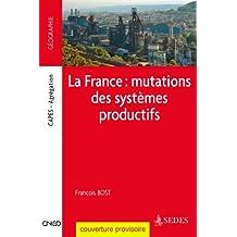 La France : mutations des systèmes productifs (Coédition CNED/SEDES)