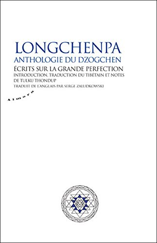 Longchenpa - Anthologie du dzogchen. Ecrits sur la grande perfection
