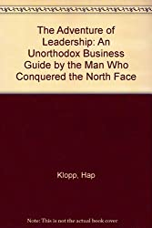 The Adventure of Leadership: An Unorthodox Business Guide by the Man Who Conquered