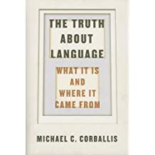 The Truth about Language : What It Is and Where It Came from