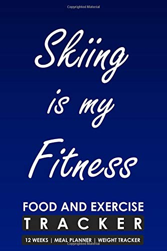 Food and Exercise Tracker 12 Weeks Meal Planner Weight Tracker, Skiing is my Fitness: Blank Fill in Fitness and Eating Habits Journal with a Skiing theme por Cyto Tai