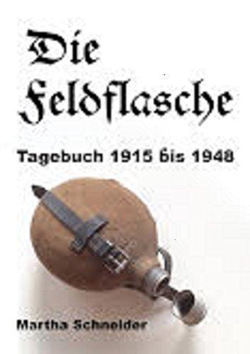 Die Feldflasche: Tagebuch Deutschland 1915 bis 1948
