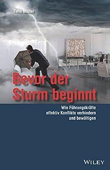 Bevor der Sturm beginnt: Wie Führungskräfte effektiv Konflikte verhindern und bewältigen (German Edition) par [Müller, Timo]