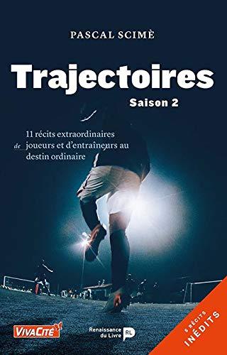Trajectoires - Saison 2 : 11 récits extraordinaires de joueurs et d'entraîneurs au destin ordinaire par Pascal Scime