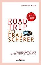 Roadtrip mit Frau Scherer: Ein Allradabenteuer von der Adria bis zum Altai