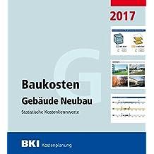 BKI Baukosten Gebäude Neubau 2017: Statistische Kostenkennwerte Gebäude