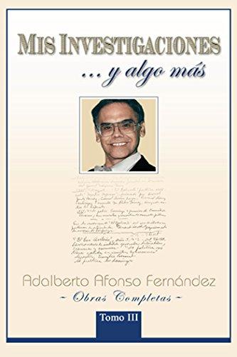 Mis Investigaciones...Y Algo Más: Obras Completas De Adalberto Afonso Fernández por Adalberto Afonso Fernández