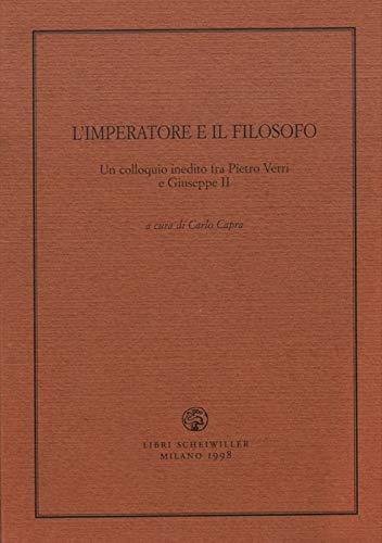 L'imperatore e il filosofo. Un colloquio inedito tra Pietro Verri e Giuseppe II.
