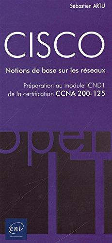 CISCO - Préparation au module ICND1 de la certification CCNA 200-125 - Notions de base sur les réseaux par Sébastien ARTU