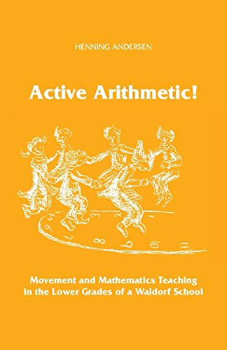 Active Arithmetic!: Movement and Mathematics Teaching in the Lower Grades of a Waldorf School by Henning Andersen (13-Mar-2014) Paperback