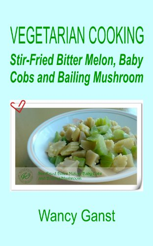 Vegetarian cooking stir fried bitter melon baby cobs and bailing vegetarian cooking stir fried bitter melon baby cobs and bailing mushroom vegetarian forumfinder Image collections