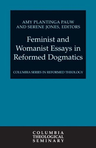 Feminist And Womanist Essays In Reformed Dogmatics Columbia Series In Reformed Theology