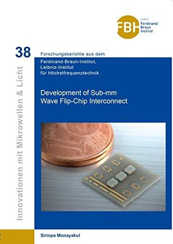 Development of Sub-mm Wave Flip-Chip Interconnect (Innovationen mit Mikrowellen und Licht / Forschungsberichte aus dem Ferdinand-Braun-Institut für Höchstfrequenztechnik)