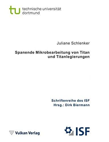Spanende Mikrobearbeitung von Titan und Titanlegierungen (Schriftenreihe des ISF)