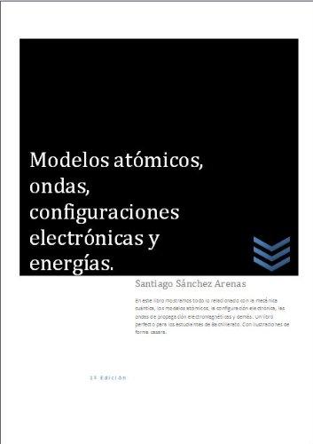 Modelos atómicos, ondas, configuraciones electrónicas y energías.