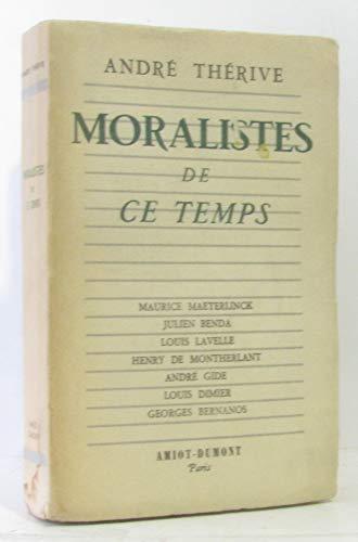 Moralistes de ce temps. maurice maeterlinck, julien benda, louis lavelle, henry de montherlant, andré gide, louis dimier, georges bernanos.