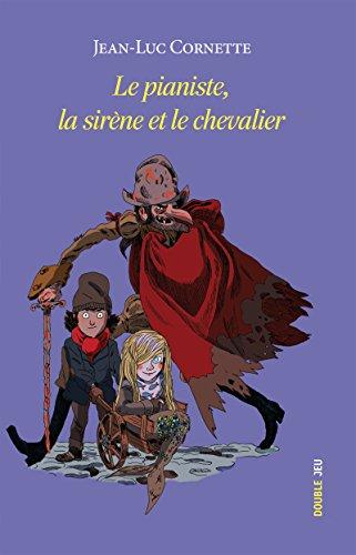 Le pianiste, la sirène et le chevalier:...