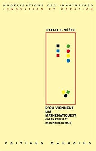 D'ou viennent les mathématiques ? : Corps, esprit et imaginaire humain par Rafael Nuñez