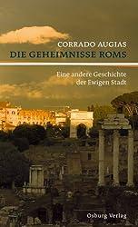 Die Geheimnisse Roms: Eine andere Geschichte der Ewigen Stadt