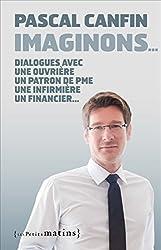 Imaginons... : Dialogue avec une ouvrière, un patron de PME, une infirmière, un financier, une cadre de pôle emploi, un responsable associatif