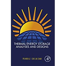 Thermal Energy Storage Analyses and Designs (English Edition)