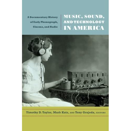 [Music, Sound, and Technology in America: A Documentary History of Early Phonograph, Cinema, and Radio] [By: x] [June, 2012]