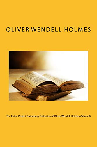 The Entire Project Gutenberg Collection of Oliver Wendell Holmes Volume 8 por Oliver Wendell Holmes