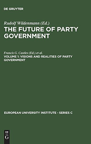 The Future of Party Government Vol. 1: Visions & Realities of Party Government (European University Institute - Series C)